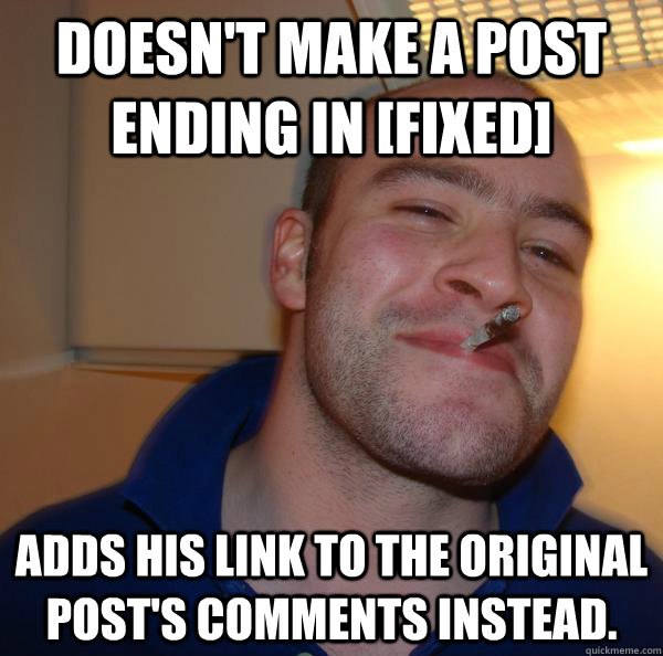 Doesn't Make A Post ending in [Fixed] Adds his link to the original post's comments instead. - Doesn't Make A Post ending in [Fixed] Adds his link to the original post's comments instead.  Misc