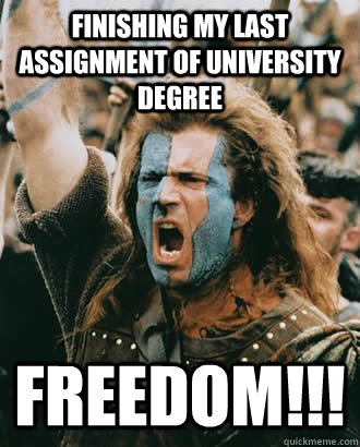 Finishing my last assignment of University degree FREEDOM!!!