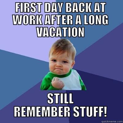 FIRST DAY BACK AT WORK AFTER A LONG VACATION STILL REMEMBER STUFF! Success Kid