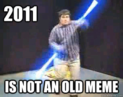 2011 Is not an old meme