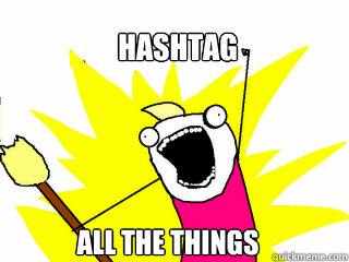 hashtag all the things - hashtag all the things  All The Things