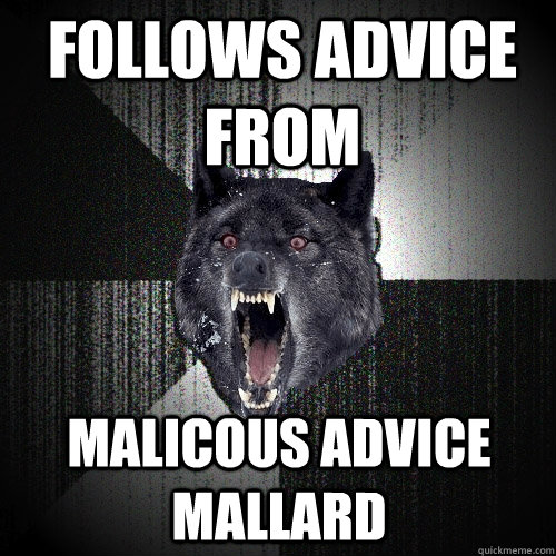 Follows Advice from  Malicous Advice Mallard - Follows Advice from  Malicous Advice Mallard  Insanity Wolf