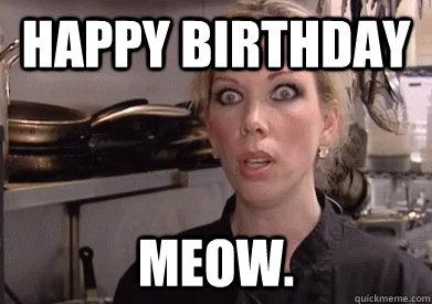 Happy Birthday Meow.  Crazy Amy