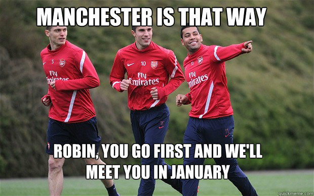 Manchester is that way Robin, you go first and we'll meet you in january - Manchester is that way Robin, you go first and we'll meet you in january  Arsenal training RVP meme
