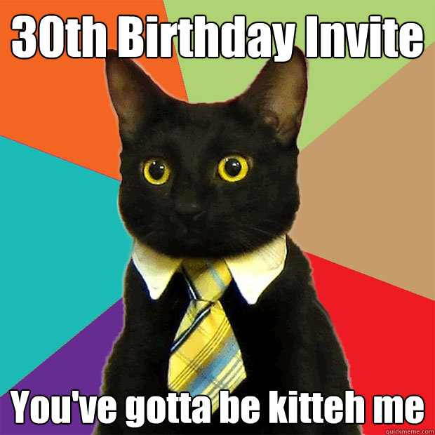 30th Birthday Invite You've Gotta Be Kitteh Me