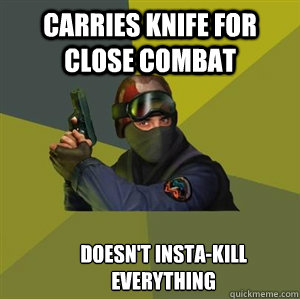 Carries knife for close combat  Doesn't insta-kill everything