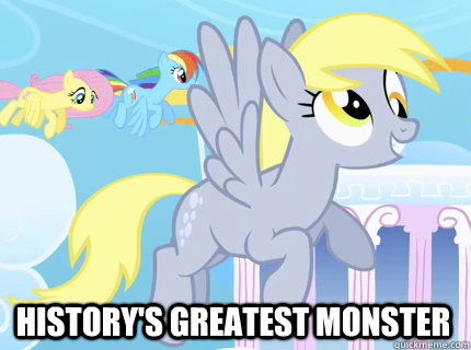 History's greatest monster  Derpy hooves