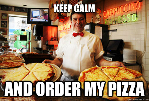 keep calm and order my pizza