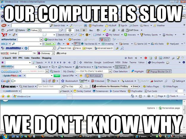 Our computer is slow we don't know why - Our computer is slow we don't know why  Parents Computer Problems