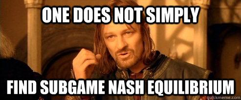 e763f2585e5da887545d1871f050b814a68d3b126a211c28e647c2a926716967 one does not simply find subgame nash equilibrium one does not,Equilibrium Memes