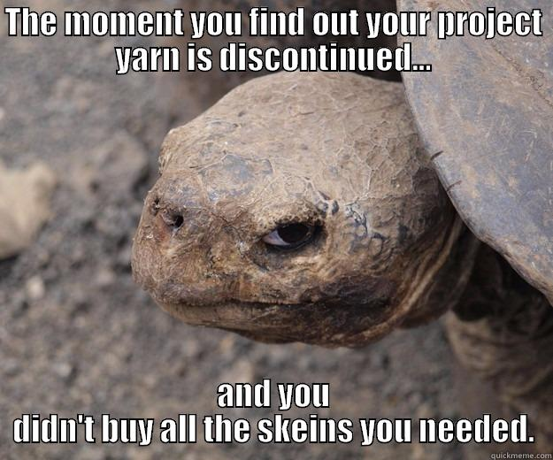 THE MOMENT YOU FIND OUT YOUR PROJECT YARN IS DISCONTINUED... AND YOU DIDN'T BUY ALL THE SKEINS YOU NEEDED. Angry Turtle