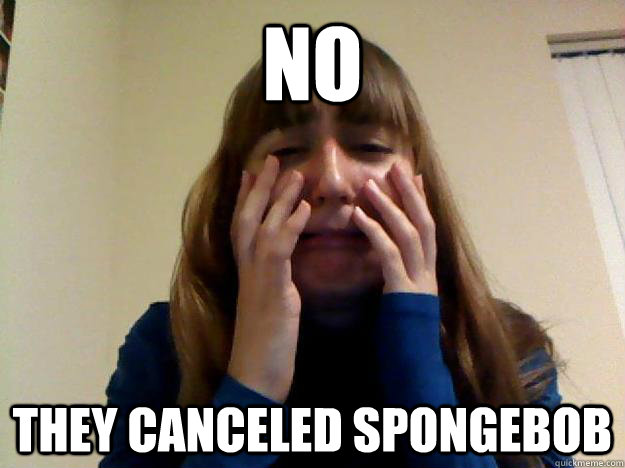 no they canceled spongebob