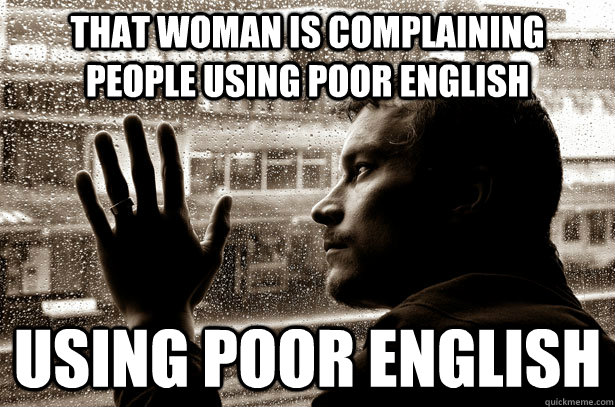 That woman is complaining people using poor english using poor english