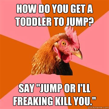 How do you get a toddler to jump? Say