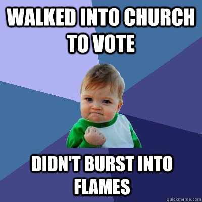 walked into church to vote didn't burst into flames  Success Kid