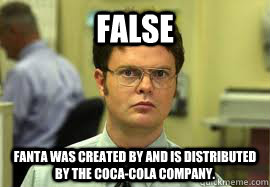 FALSE Fanta was created by and is distributed by the Coca-Cola company. - FALSE Fanta was created by and is distributed by the Coca-Cola company.  Dwight False
