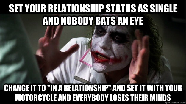 Set your relationship status as single and nobody bats an eye Change it to