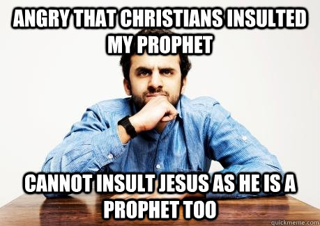 ANGRY THAT CHRISTIANS INSULTED MY PROPHET CANNOT INSULT JESUS AS HE IS A PROPHET TOO  CONFUSED MUSLIM