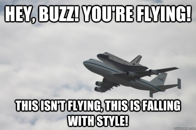 Hey, Buzz! You're flying! This isn't flying, this is falling with style! - Hey, Buzz! You're flying! This isn't flying, this is falling with style!  Airplane buddy