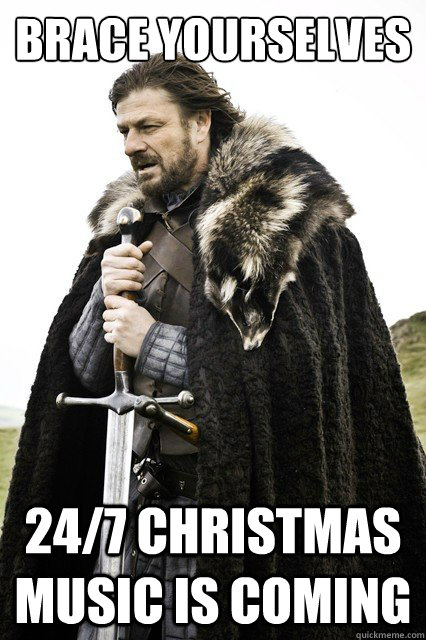 Brace Yourselves 24/7 Christmas music is coming