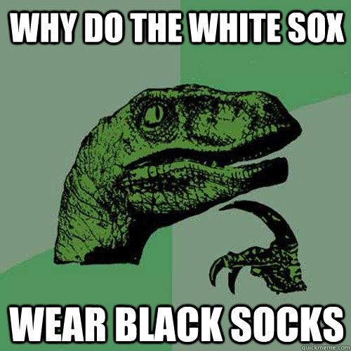 why do the white sox wear black socks - why do the white sox wear black socks  Philosoraptor