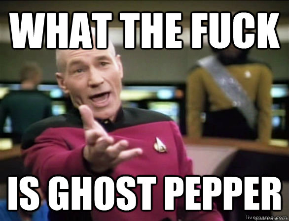what the fuck is ghost pepper - what the fuck is ghost pepper  Annoyed Picard HD