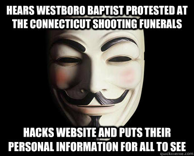 Hears Westboro Baptist Protested at the connecticut shooting funerals hacks website and puts their personal information for all to see  Good Guy Anonymous