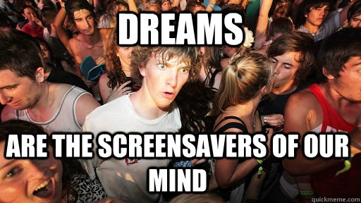 Dreams Are the screensavers of our mind - Dreams Are the screensavers of our mind  Sudden Clarity Clarence