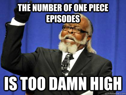 the number of One Piece episodes is too damn high