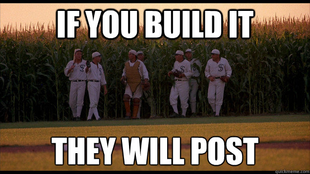 If you build it They will post  Field of Dreams