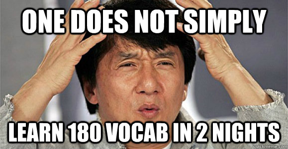 One does not simply Learn 180 vocab in 2 nights - One does not simply Learn 180 vocab in 2 nights  Confused Jackie Chan