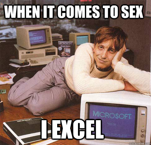 when it comes to sex I excel  Dreamy Bill Gates
