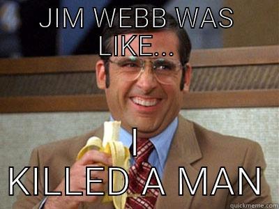JIM WEBB WAS LIKE... I KILLED A MAN Brick Tamland