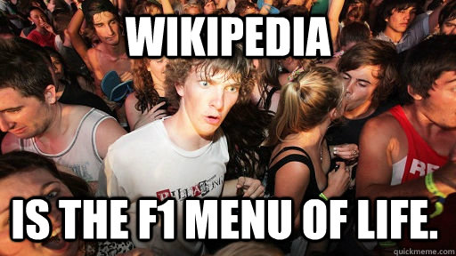 Wikipedia is the f1 menu of life. - Wikipedia is the f1 menu of life.  Sudden Clarity Clarence