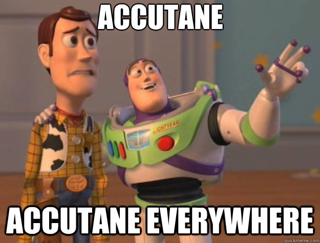 Accutane Accutane Everywhere - Accutane Accutane Everywhere  Toy Story
