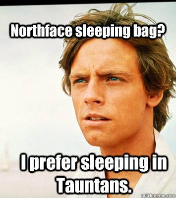 Northface sleeping bag? I prefer sleeping in Tauntans.