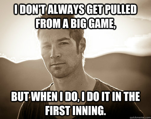I don't always get pulled from a big game, but when I do, I do it in the first inning.  CJ Wilson douche