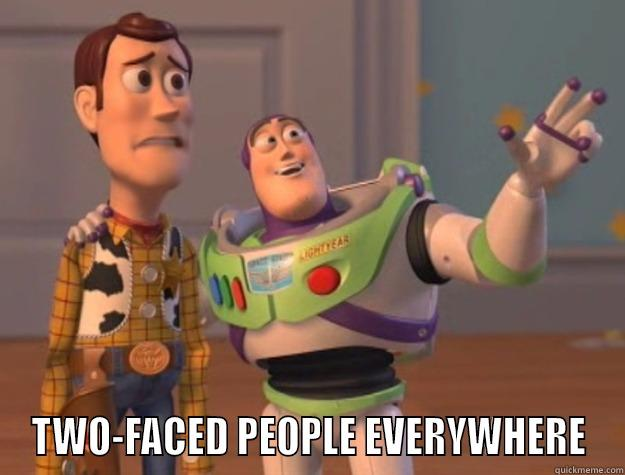 TWO-FACED PEOPLE EVERYWHERE Toy Story
