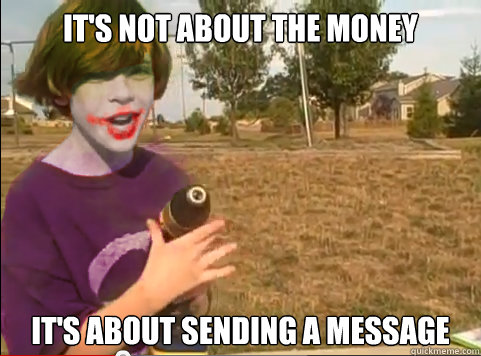 It's not about the money It's about sending a message - It's not about the money It's about sending a message  Joker Prodigy Child