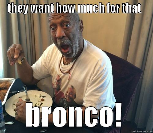 funny chit - THEY WANT HOW MUCH FOR THAT  BRONCO! Misc