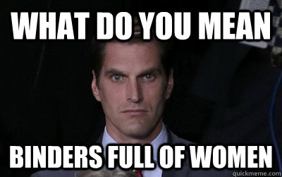 What do you mean binders full of women - What do you mean binders full of women  Menacing Josh Romney