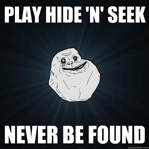 Play hide 'n' seek never be found - Play hide 'n' seek never be found  Forever Alone