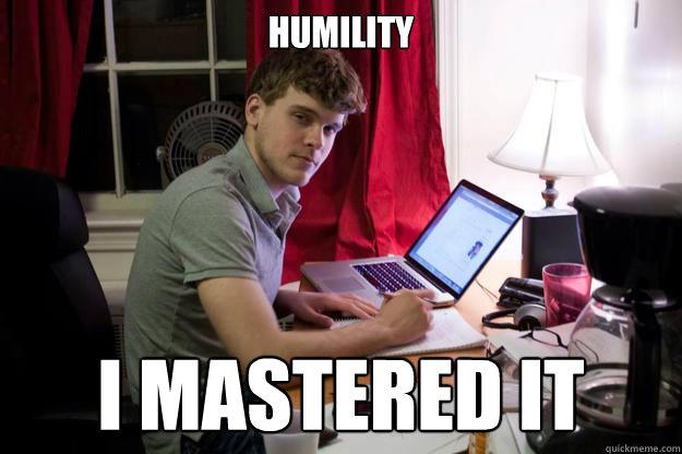 humility I mastered it - humility I mastered it  Harvard Douchebag