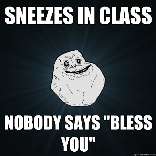 Sneezes in class Nobody says