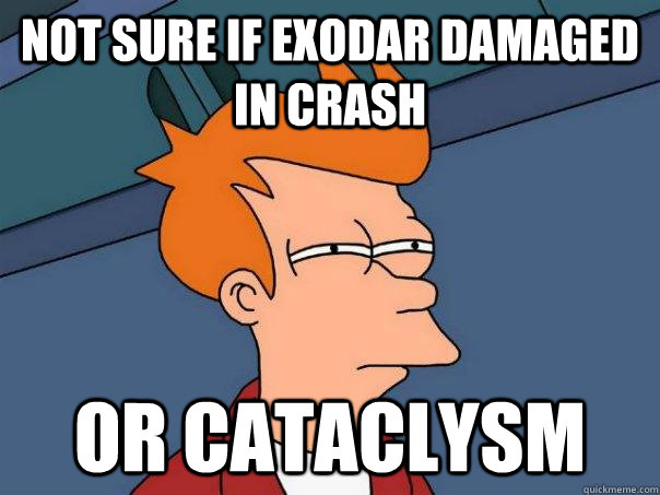 Not sure if exodar damaged in crash or cataclysm - Not sure if exodar damaged in crash or cataclysm  Futurama Fry