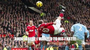 Aww Wayne I wanted to hit that!!!  ROONEY KICK