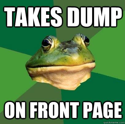 Takes dump on front page - Takes dump on front page  Foul Bachelor Frog