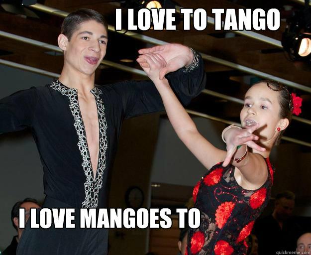 I love to tango I love mangoes to
