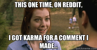 This one time, on Reddit, i GOT KARMA FOR A COMMENT I MADE... - This one time, on Reddit, i GOT KARMA FOR A COMMENT I MADE...  and this one time