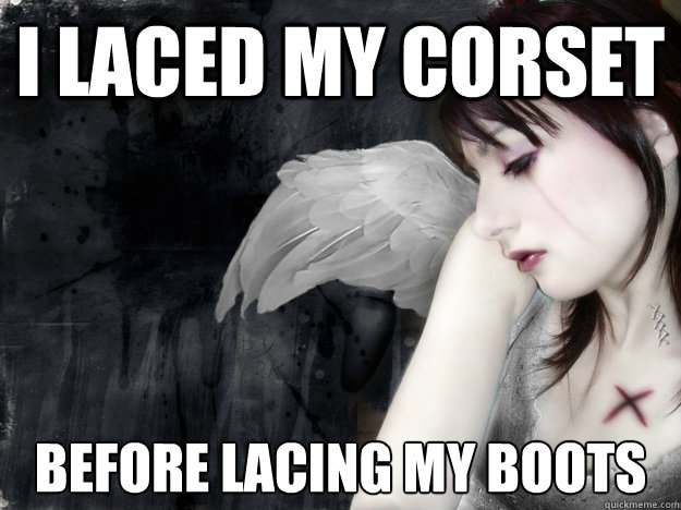 I laced my corset before lacing my boots